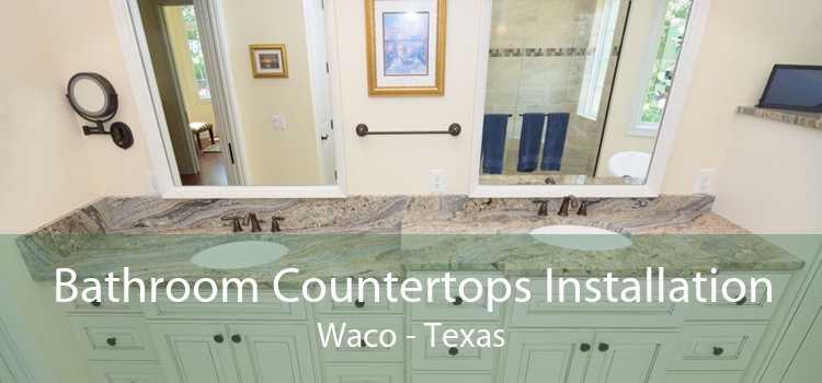 Bathroom Countertops Installation Waco - Texas