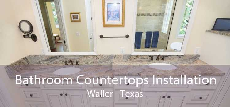 Bathroom Countertops Installation Waller - Texas