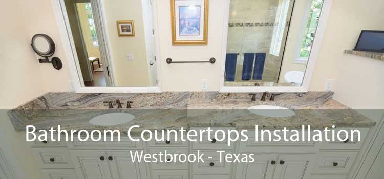 Bathroom Countertops Installation Westbrook - Texas