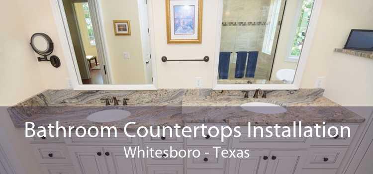 Bathroom Countertops Installation Whitesboro - Texas