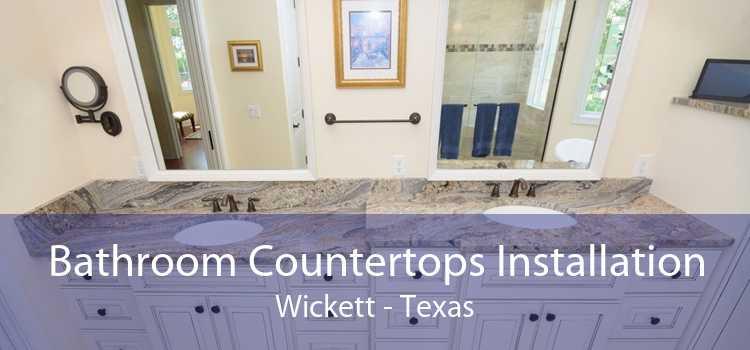 Bathroom Countertops Installation Wickett - Texas