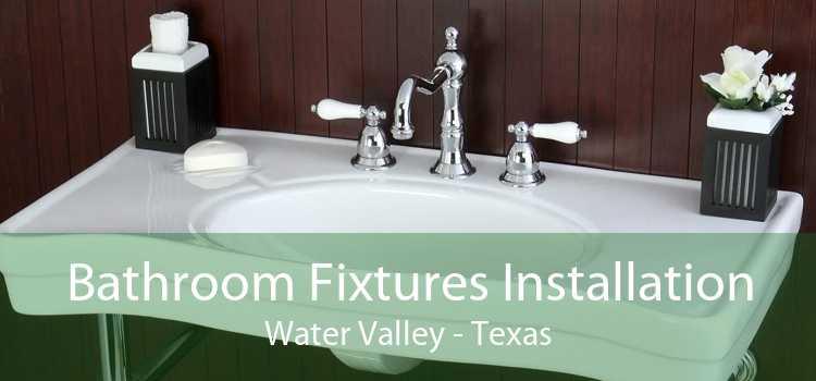 Bathroom Fixtures Installation Water Valley - Texas