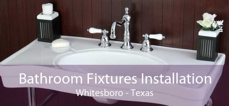 Bathroom Fixtures Installation Whitesboro - Texas