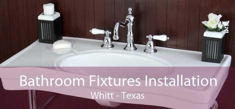 Bathroom Fixtures Installation Whitt - Texas