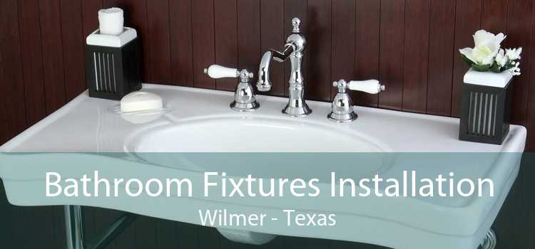 Bathroom Fixtures Installation Wilmer - Texas