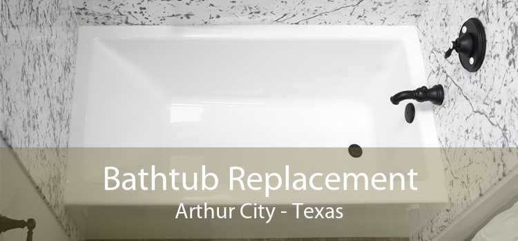 Bathtub Replacement Arthur City - Texas