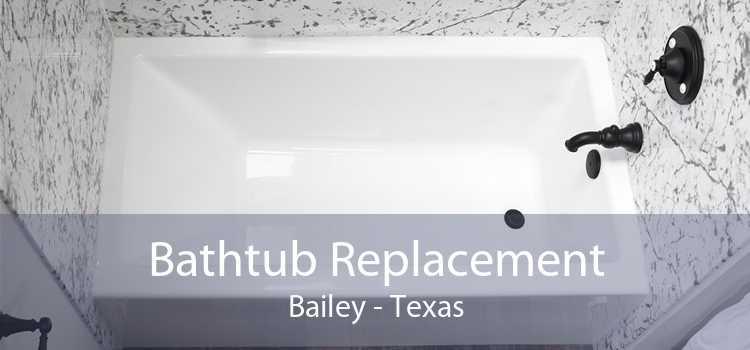 Bathtub Replacement Bailey - Texas