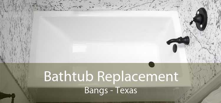 Bathtub Replacement Bangs - Texas